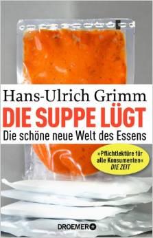 Die Suppe lügt Hans-Ulrich Grimm